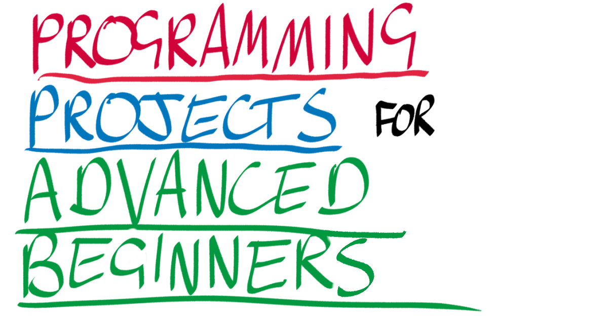Programming Projects for Advanced Beginners | Robert Heaton